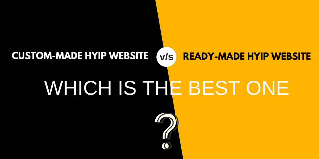 Difference between custom and ready-made hyip website ? Which is the best one for cryptocurrency investment business ?