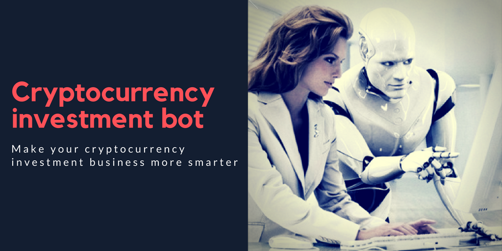 Make your cryptocurrency investment business more smarter with cryptocurrency investment bot