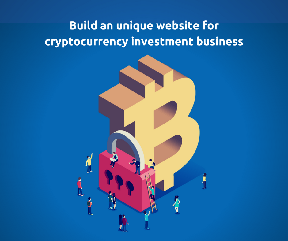 How to make an unique investment business website for bitcoin, ethereum & other cryptocoins?