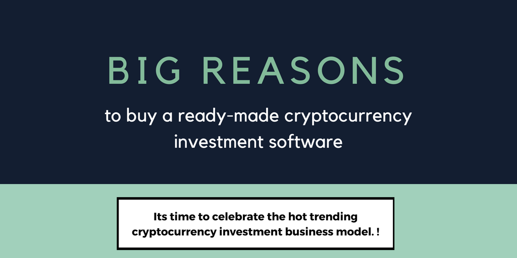 3 Reasons to buy a ready-made cryptocurrency investment business software