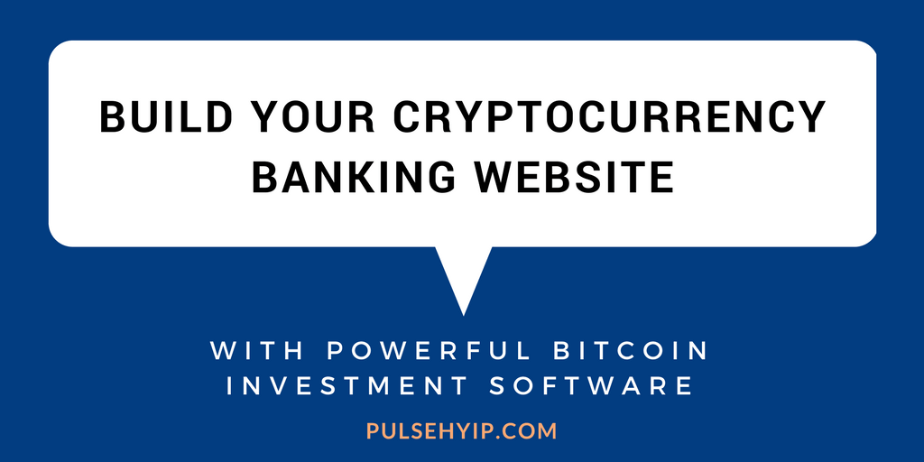 Advantage of building a bitcoin banking business website with bitcoin investment software