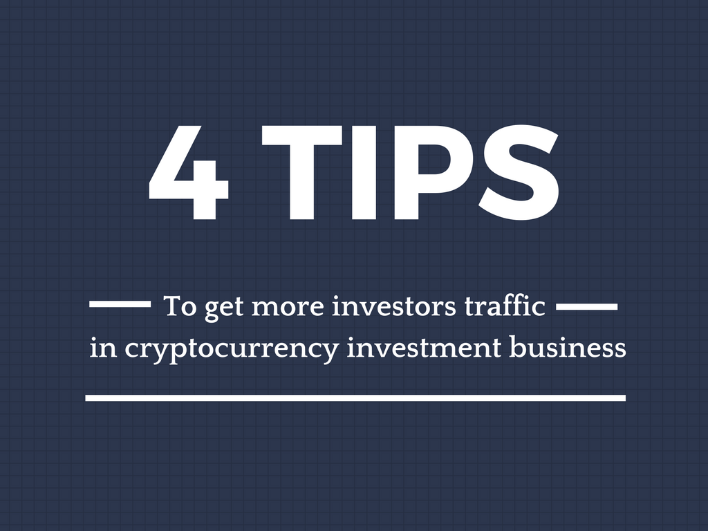 How to drive more investors traffic in your cryptocurrency investment business ?