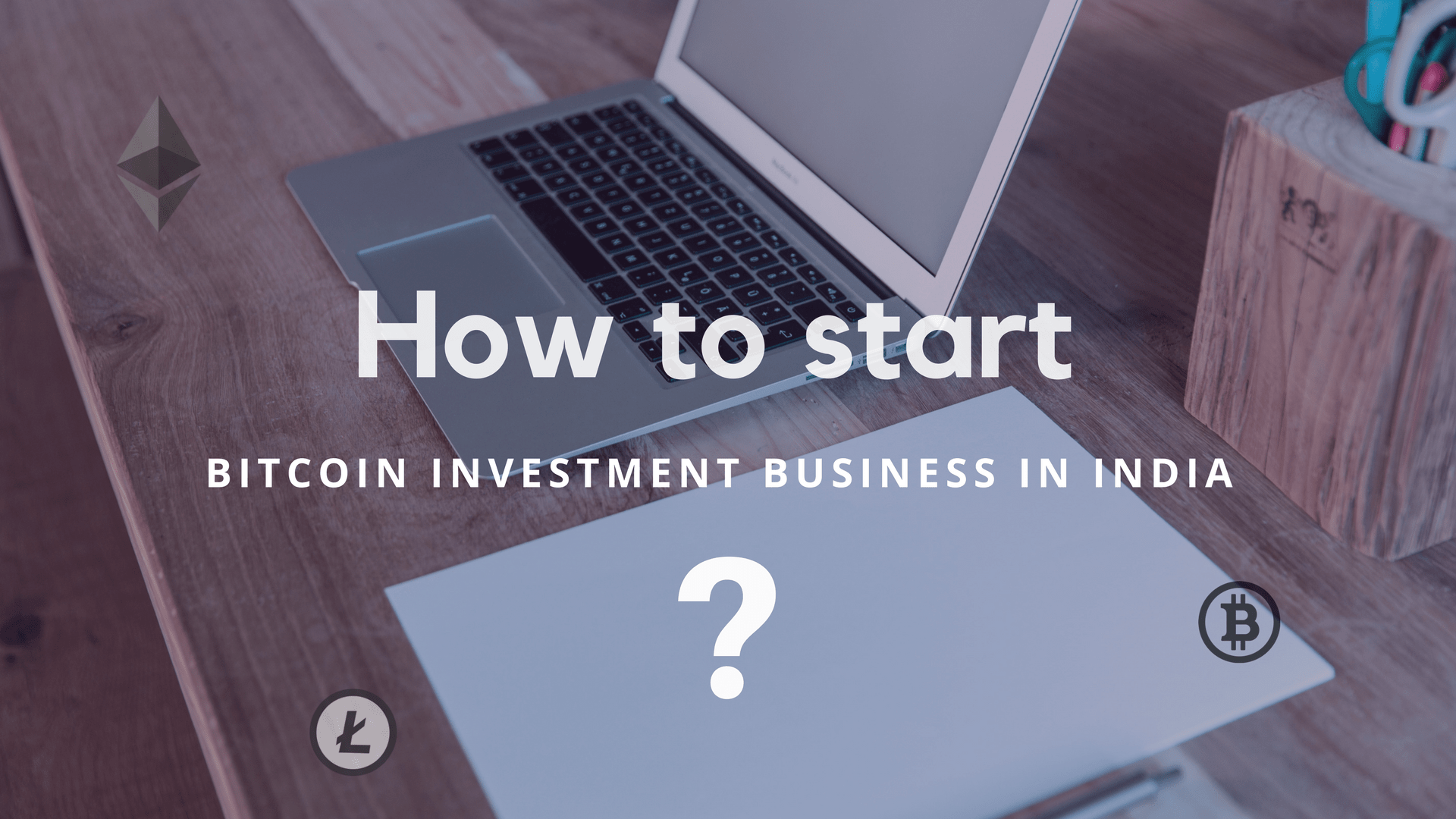 How to start a business with bitcoin investment in India and make money in the short period ?