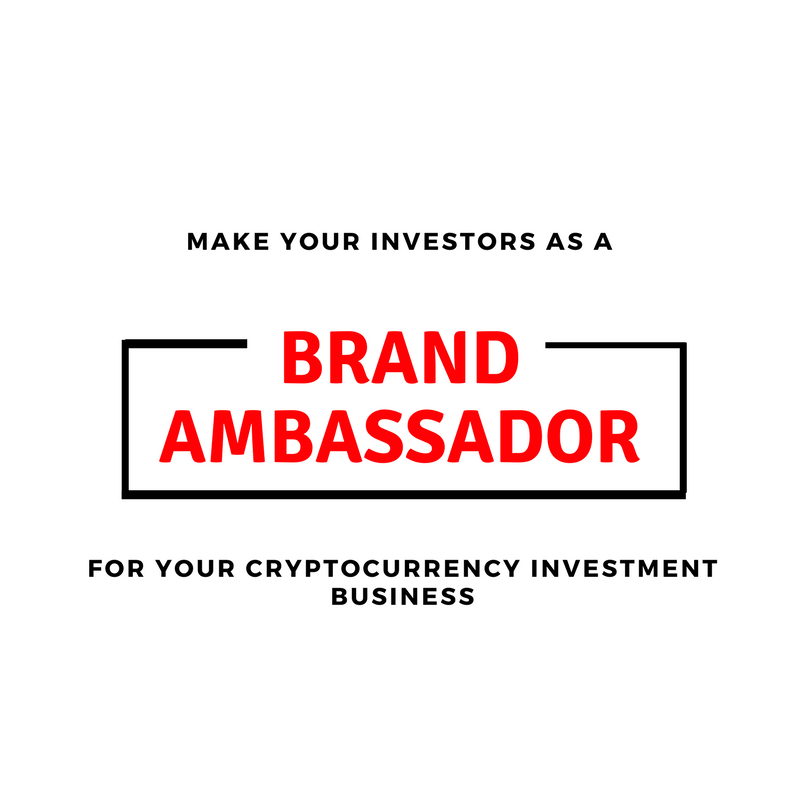 How to make your investors as a brand ambassador for your cryptocurrency investment business ?